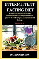 Intermittent Fasting Diet Plan: The step-by-step guide to boost metabolism healthy weight loss, detox your body with diet plan and intermittent fasting.