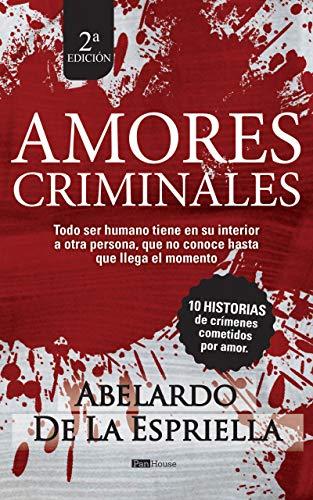 Amores Criminales de Abelardo De La Espriella