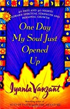 [Iyanla Vanzant] One Day My Soul Just Opened Up: 40 Days and 40 Nights Toward Spiritual Strength and Personal Growth - Hardcover