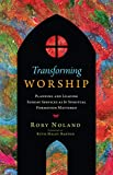 Transforming Worship: Planning and Leading Sunday Services as If Spiritual Formation Mattered (Transforming Resources)