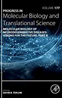 Molecular Biology of Neurodegenerative Diseases: Visions for the Future - Part B (Volume 177) (Progress in Molecular Biology and Translational Science, Volume 177)