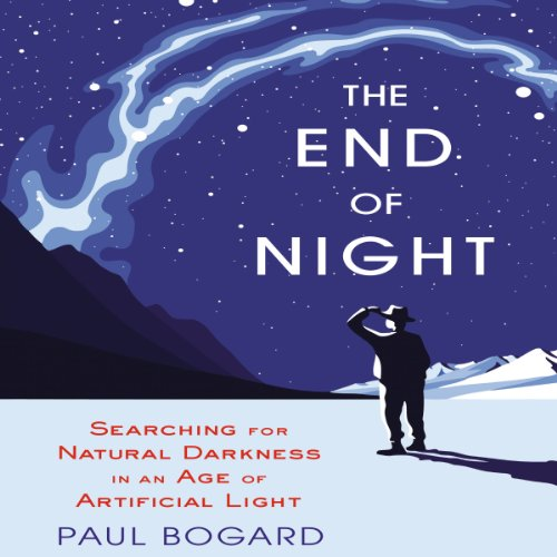 The End of Night     Searching for Natural Darkness in an Age of Artificial Light              Written by:                                                                                                                                 Paul Bogard                               Narrated by:                                                                                                                                 Paul Bogard                      Length: 10 hrs and 16 mins     1 rating     Overall 4.0