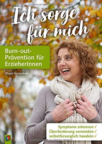 Ich sorge für mich – Burn-out-Prävention für ErzieherInnen: Symptome erkennen – Überforderung vermeiden – selbstfürsorglich handeln