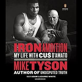 Iron Ambition     My Life with Cus D'Amato              Written by:                                                                                                                                 Mike Tyson                               Narrated by:                                                                                                                                 Adam Lazarre-White                      Length: 19 hrs     6 ratings     Overall 5.0