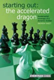 Starting Out: The Accelerated Dragon: Fundamental Coverage Of A Dynamic Sicilian-Greet, Andrew Dr