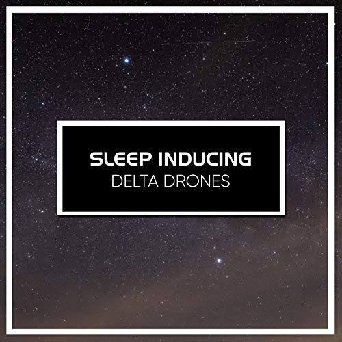 #11 Sleep Inducing Delta Drones