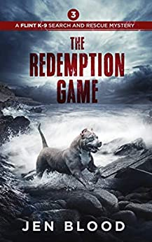 The Redemption Game (The Flint K-9 Search And Rescue Mysteries Book 3) by [Jen Blood]