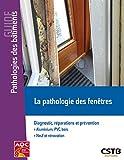 La pathologie des fenêtres - Diagnostic, réparations et prévention. Aluminium PVC, bois. Neuf et rénovation