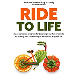 Ride to LIfe: A no-nonsense program for breaking your family's cycle of obesity and connecting to a healthier, happier life by [Dr Gary Leong]