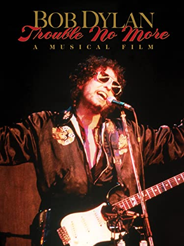 Bob Dylan: Trouble No More - A Musical Film