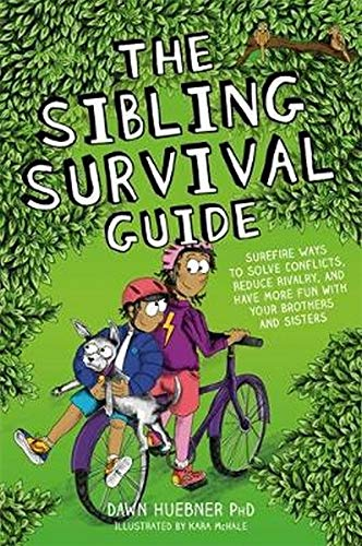 Compare Textbook Prices for The Sibling Survival Guide: Surefire Ways to Solve Conflicts, Reduce Rivalry, and Have More Fun With Your Brothers and Sisters  ISBN 9781787754911 by Huebner, Dawn,McHale, Kara