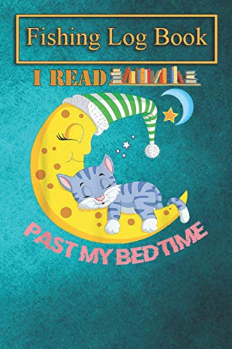 Fishing Logbook: I Read Past My Bedtime .Funny Book Lover Anglerfish T-Shirt T-Shirt The Essential Accessory For The Tackle Box
