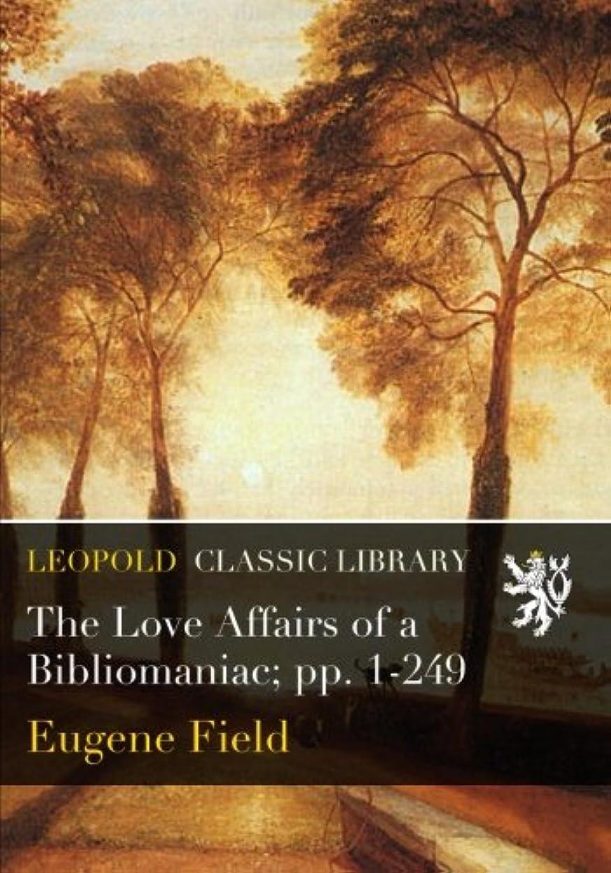 警察署直立感じるThe Love Affairs of a Bibliomaniac; pp. 1-249