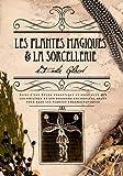 Les plantes magiques et la sorcellerie - Suivi d'une étude synoptique et succincte sur les philtres et les boissons enchantées ayant pour base les plantes pharmaceutiques.