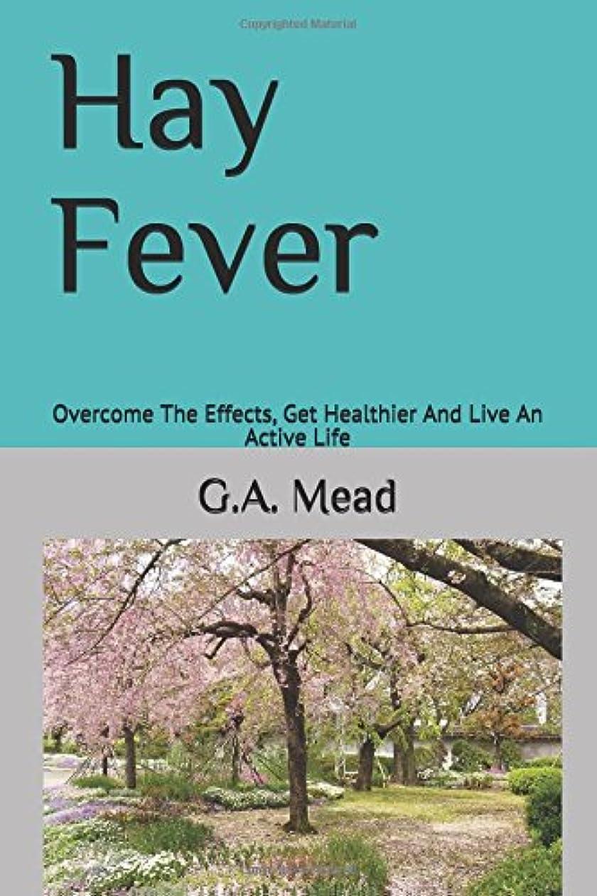 悪の授業料残酷なHay Fever: Overcome The Effects, Get Healthier And Live An Active Life