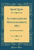 Altpreussische Monatsschrift, 1871, Vol. 74: Der Provinzial-Blätter (Classic Reprint) (Latin Edition)