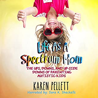 Life as a Spectrum Mom: The Ups, Downs, and Upside Downs of Parenting Autistic Kids     The Spectrum Mom, Book 1              By:                                                                                                                                 Karen Pellett                               Narrated by:                                                                                                                                 Sara K. Sheckells                      Length: 3 hrs and 22 mins     17 ratings     Overall 4.7