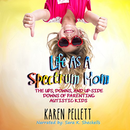 Life as a Spectrum Mom: The Ups, Downs, and Upside Downs of Parenting Autistic Kids audiobook cover art
