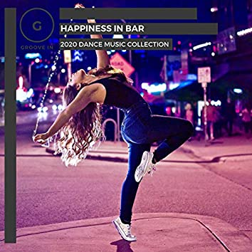 Happiness In Bar - 2020 Dance Music Collection