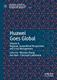 Huawei Goes Global: Volume II: Regional, Geopolitical Perspectives and Crisis Management (Palgrave Studies of Internationalization in Emerging Markets Book 2) (English Edition)