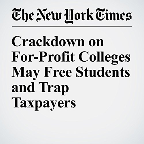Crackdown on For-Profit Colleges May Free Students and Trap Taxpayers audiobook cover art