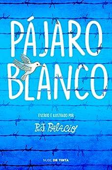 Pájaro blanco (Spanish Edition) by [R.J. Palacio, Noemí Sobregués Arias]