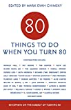 80 Things to Do When You Turn 80 - 80 Achievers on How To Make the Most of Your 80th Milestone Birthday (Milestone Series)