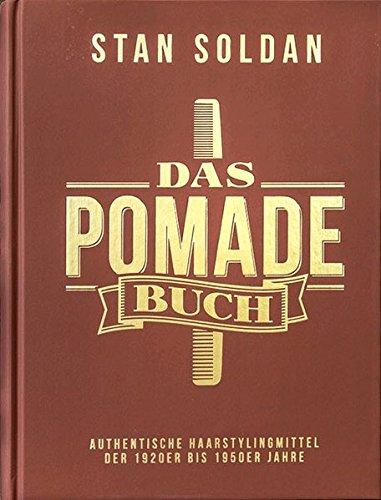 Das Pomade-Buch: Authentische Haarstylingmittel der 1920er bis 1950er Jahre