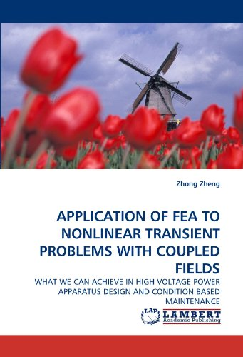 Application of Fea to Nonlinear Transient Problems with Coupled Fields: What We Can Achieve in High Voltage Power Apparatus Design and Condition Based Maintenance