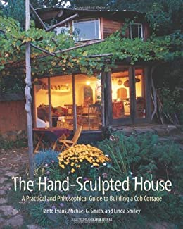 The Hand-Sculpted House: A Practical and Philosophical Guide to ...