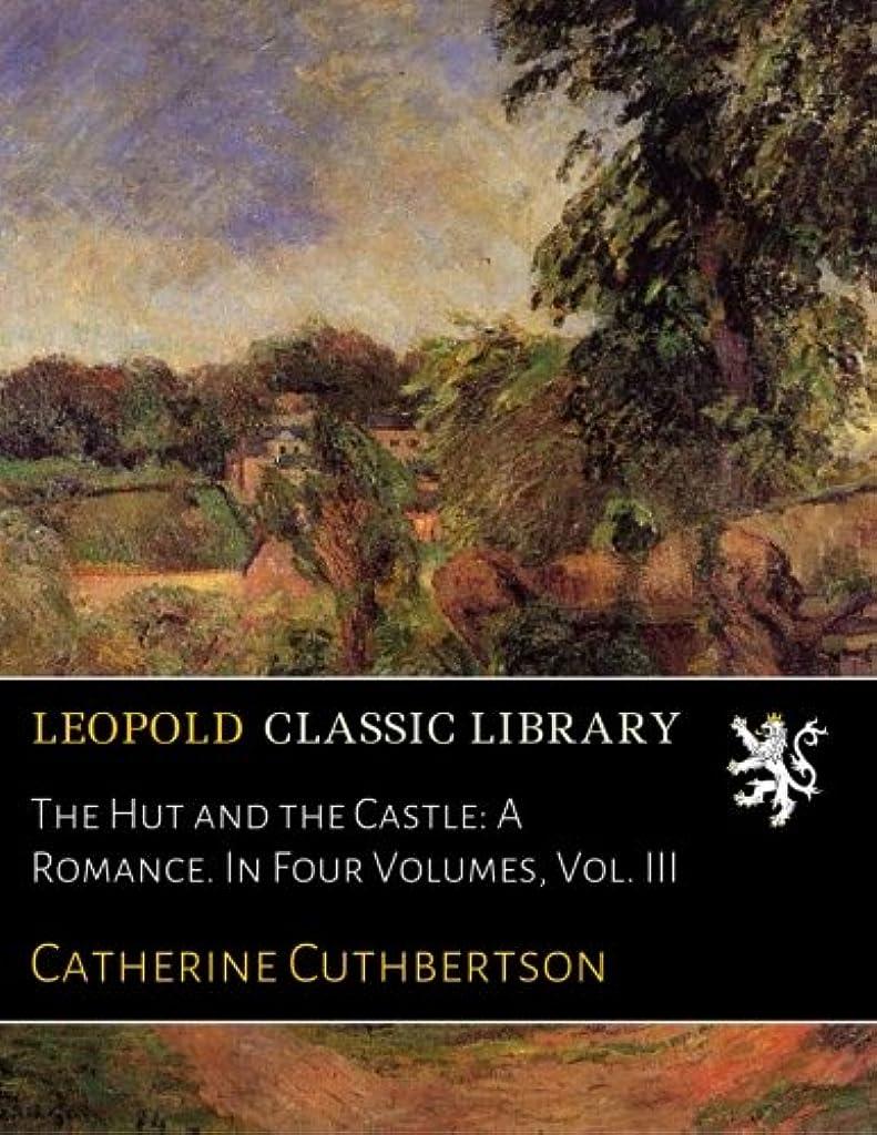 残り歌うライターThe Hut and the Castle: A Romance. In Four Volumes, Vol. III