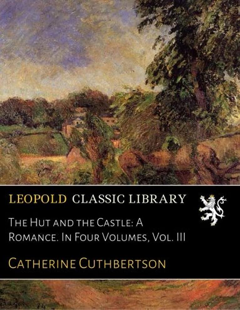 リンス決済下着The Hut and the Castle: A Romance. In Four Volumes, Vol. III