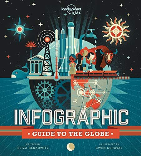 Infographic Guide to the Globe 1 (Lonely Planet Kids)
