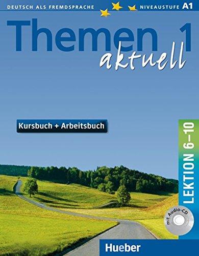 Themen aktuell 1: Deutsch als Fremdsprache / Kursbuch und Arbeitsbuch mit integrierter Audio-CD – Lektion 6–10: Deutsch als Fremdsprache. Niveaustufe A 1