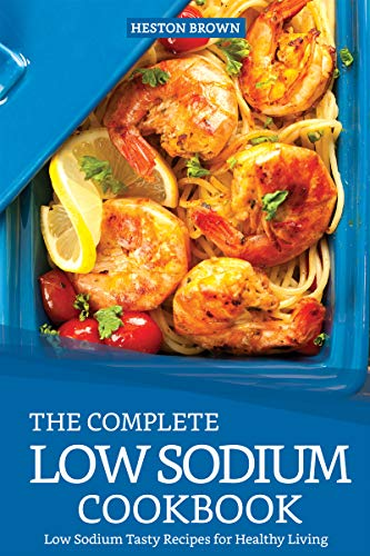 The Complete Low Sodium Cookbook: Low Sodium Tasty Recipes for Healthy Living (English Edition)