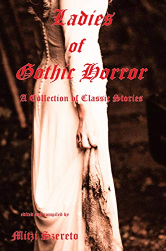 Ladies of Gothic Horror (A Collection of Classic Stories) (English Edition)