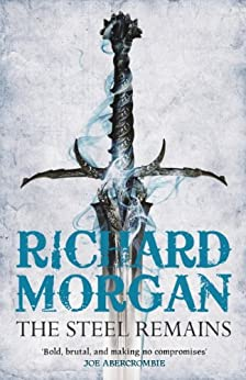 The Steel Remains (A Land Fit for Heroes series Book 1) by [Richard Morgan]