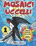 Mosaici Uccelli - Libro da colorare con numeri -...