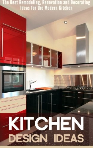 Compare Textbook Prices for Kitchen Design Ideas: The Best Remodeling, Renovation and Decorating Ideas for the Modern Kitchen  ISBN 9781511775335 by Morrison, Debra
