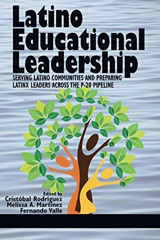 Latino Educational Leadership: Serving Latino Communities and Preparing Latinx Leaders Across the P-20 Pipeline