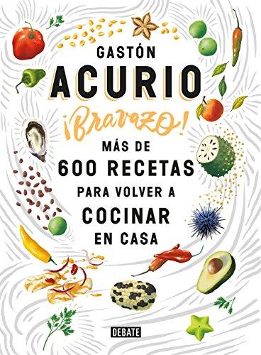 ¡Bravazo!: Más de 600 recetas para volver a cocinar en casa