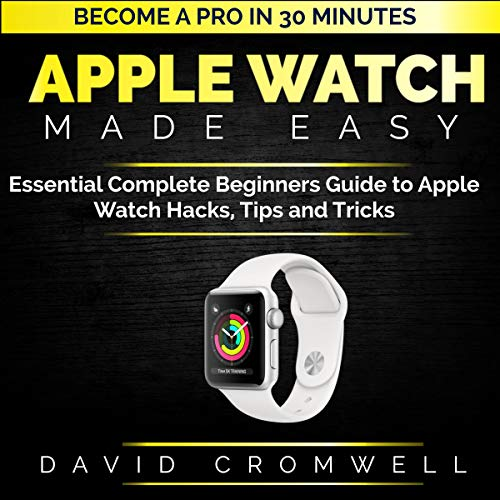 Apple Watch Made Easy: Essential Complete Beginners Guide to Apple Watch Hacks, Tips and Tricks     Become a Pro in 30 Minutes Series              By:                                                                                                                                 David Cromwell                               Narrated by:                                                                                                                                 Summer Jo Swaine                      Length: 34 mins     Not rated yet     Overall 0.0