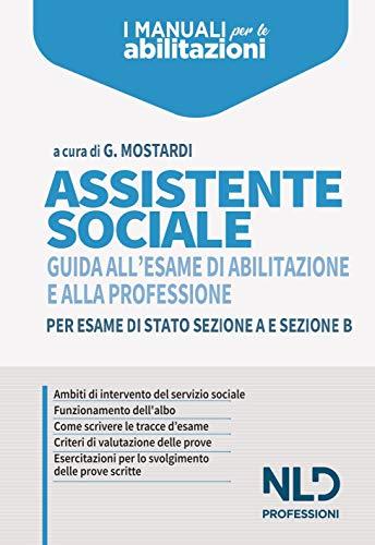 Assistente sociale. Guida all'esame di abilitazione e alla professione per esame di Stato sezione A e sezione B
