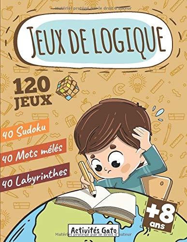 Jeux de Logique : Sudoku Mots mélés Labyrinthes 8 ans +: Mon Grand Livre de Jeux XXL, Jeux de logique et de réflexion, Livre d'activités 8 ans 9 ans ... 8 ans +, mots meles, mots cachés 8 ans et +