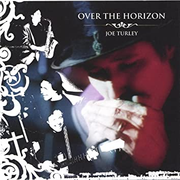 Over the Horizon / Joe Turley