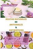 RECETAS NATURALES DE ANTIVIRALES & ANTIBITICOS: La Gua de Remedios Naturales...