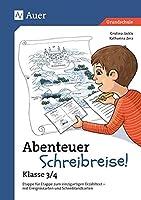 Abenteuer Schreibreise! - Klasse 3/4: Etappe fuer Etappe zum einzigartigen Erzaehltext - mit Ereigniskarten und Schreiblandkarten