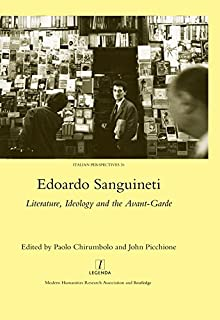 Edoardo Sanguineti: Literature, Ideology and the Avant-garde (Italian Perspectives Book 26)