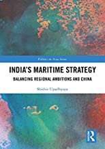 India's Maritime Strategy: Balancing Regional Ambitions and China (Politics in Asia)