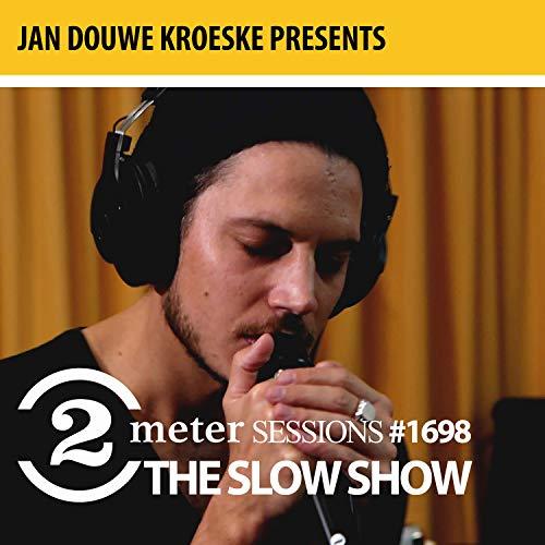 Jan Douwe Kroeske presents: 2 Meter Session #1698 - The Slow Show